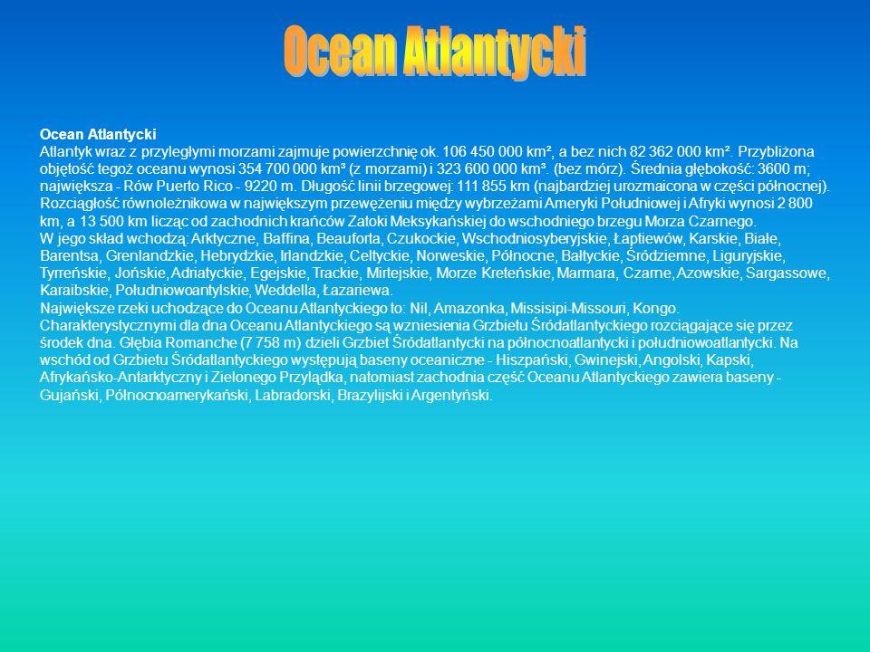 Ocean Atlantycki Atlantyk wraz z przyległymi morzami zajmuje powierzchnię ok. 106 450 000 km², a bez nich 82 362 000 km². Przybliżona objętość tegoż o