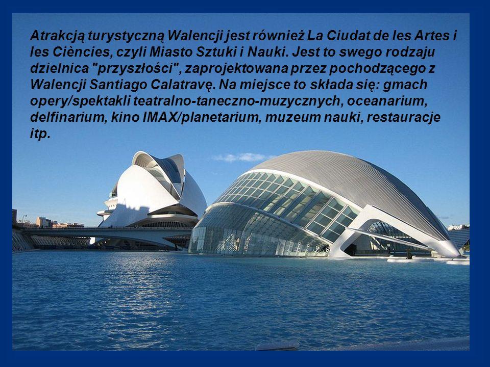 Atrakcją turystyczną Walencji jest również La Ciudat de les Artes i les Ciències, czyli Miasto Sztuki i Nauki. Jest to swego rodzaju dzielnica
