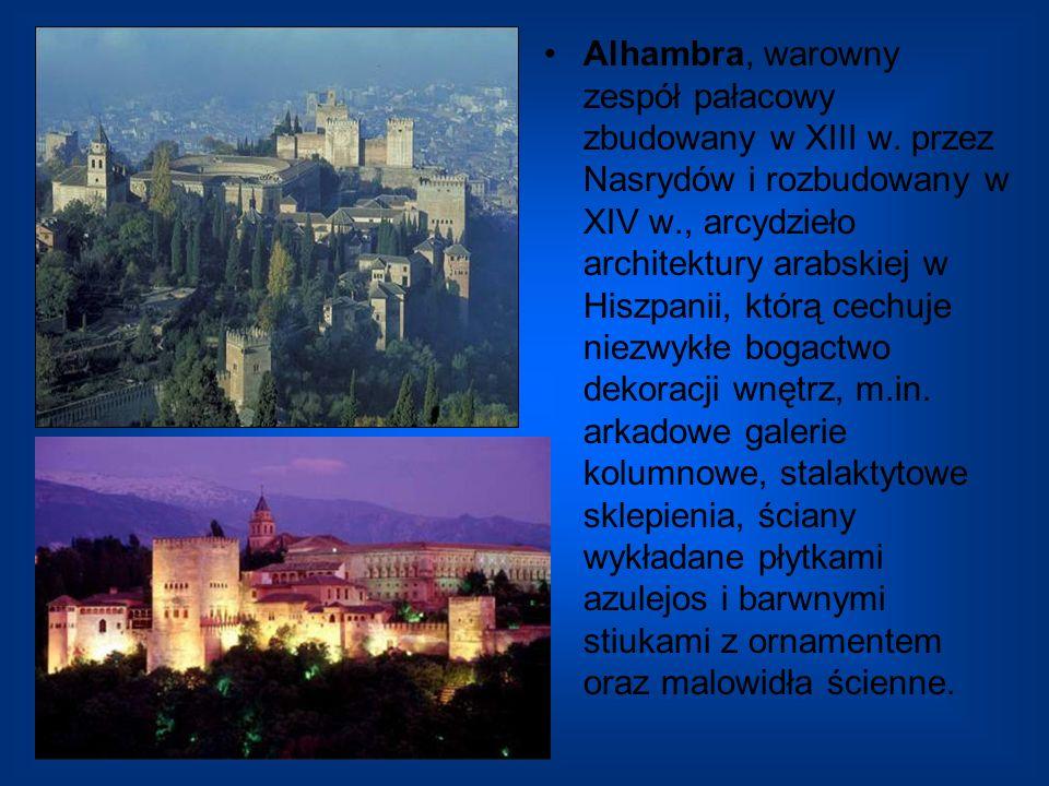 Alhambra, warowny zespół pałacowy zbudowany w XIII w. przez Nasrydów i rozbudowany w XIV w., arcydzieło architektury arabskiej w Hiszpanii, którą cech