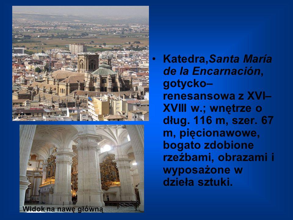 Katedra,Santa María de la Encarnación, gotycko– renesansowa z XVI– XVIII w.; wnętrze o dług. 116 m, szer. 67 m, pięcionawowe, bogato zdobione rzeźbami