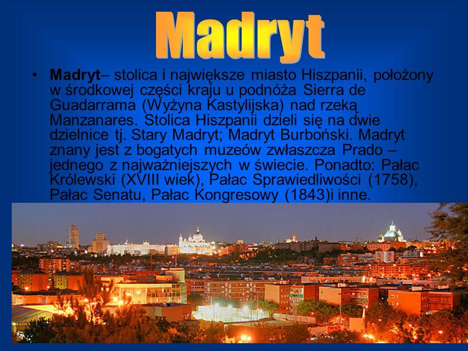 Madryt– stolica i największe miasto Hiszpanii, położony w środkowej części kraju u podnóża Sierra de Guadarrama (Wyżyna Kastylijska) nad rzeką Manzana