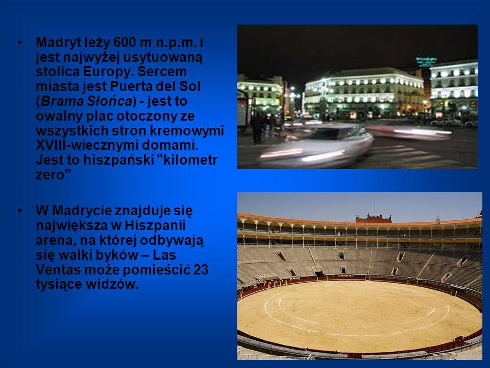 Madryt leży 600 m n.p.m. i jest najwyżej usytuowaną stolica Europy. Sercem miasta jest Puerta del Sol (Brama Słońca) - jest to owalny plac otoczony ze