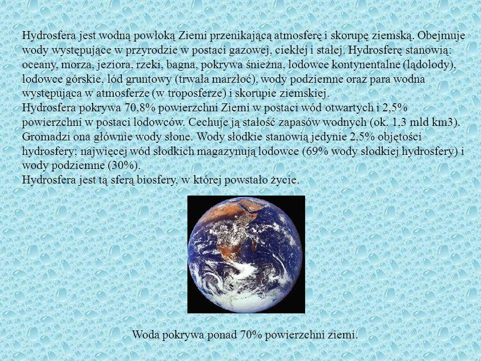 Hydrosfera jest wodną powłoką Ziemi przenikającą atmosferę i skorupę ziemską. Obejmuje wody występujące w przyrodzie w postaci gazowej, ciekłej i stał