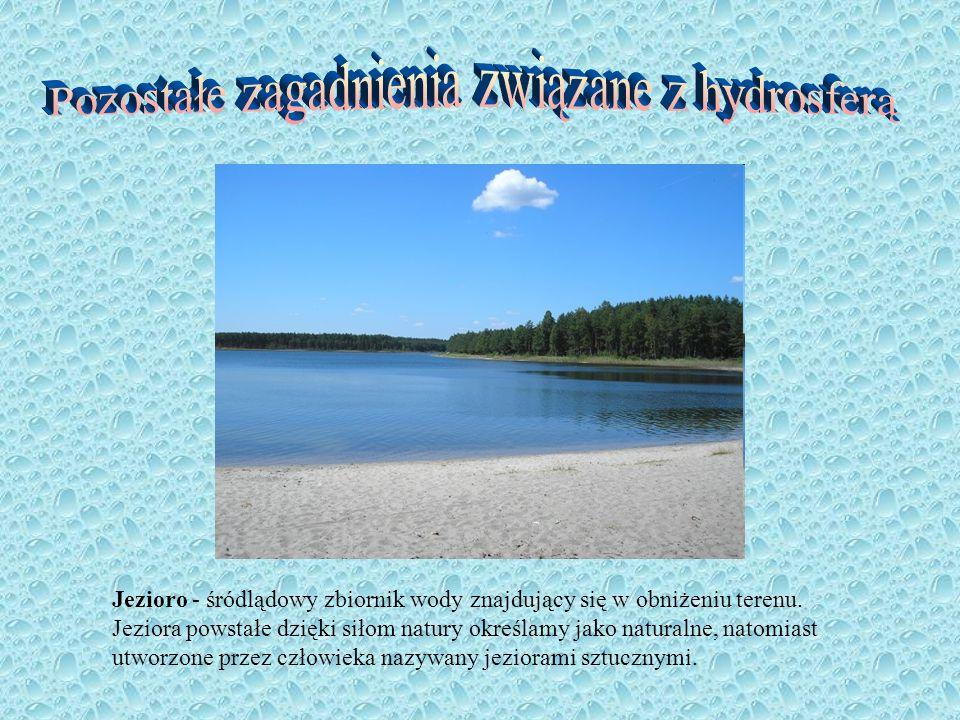 Jezioro - śródlądowy zbiornik wody znajdujący się w obniżeniu terenu. Jeziora powstałe dzięki siłom natury określamy jako naturalne, natomiast utworzo