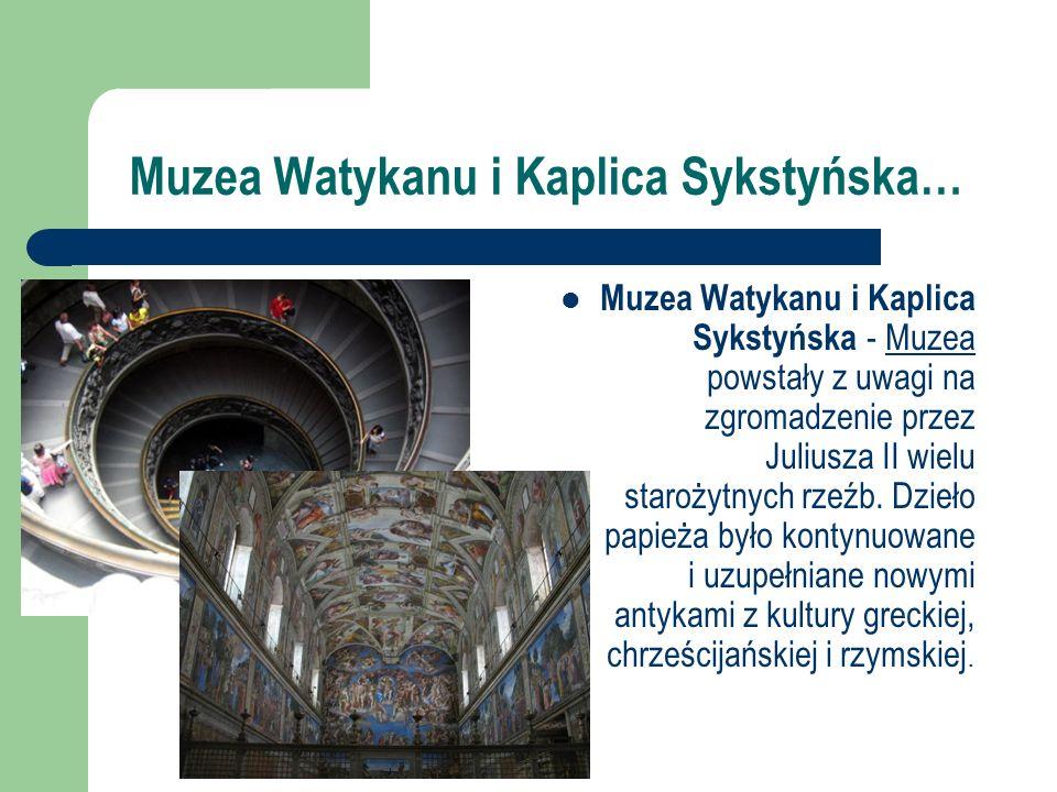 Muzea Watykanu i Kaplica Sykstyńska… Muzea Watykanu i Kaplica Sykstyńska - Muzea powstały z uwagi na zgromadzenie przez Juliusza II wielu starożytnych