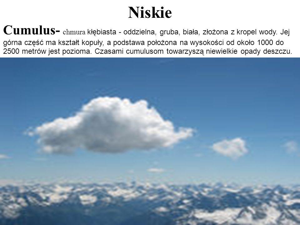 Niskie Cumulus- chmura kłębiasta - oddzielna, gruba, biała, złożona z kropel wody. Jej górna część ma kształt kopuły, a podstawa położona na wysokości
