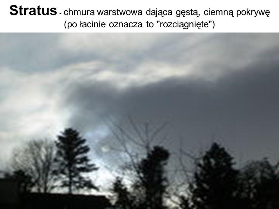 Stratus - chmura warstwowa dająca gęstą, ciemną pokrywę (po łacinie oznacza to