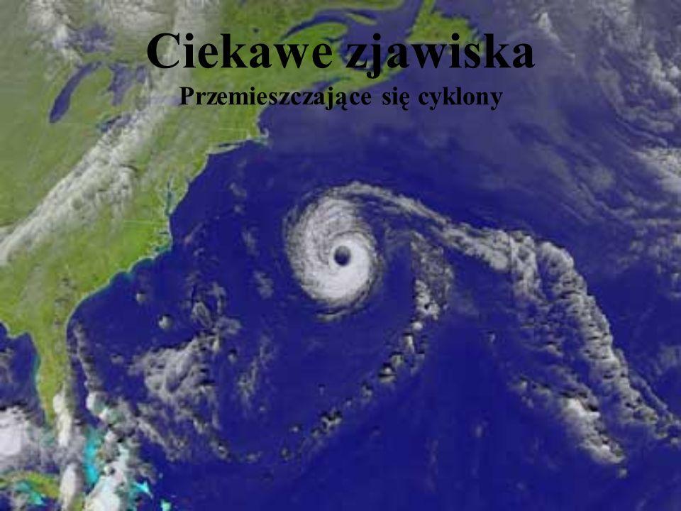 Ciekawe zjawiska Przemieszczające się cyklony