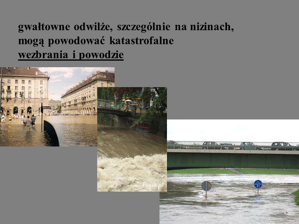 gwałtowne odwilże, szczególnie na nizinach, mogą powodować katastrofalne wezbrania i powodzie