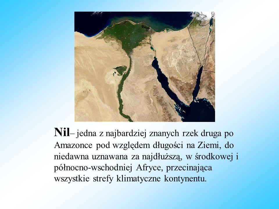 Nil – jedna z najbardziej znanych rzek druga po Amazonce pod względem długości na Ziemi, do niedawna uznawana za najdłuższą, w środkowej i północno-ws