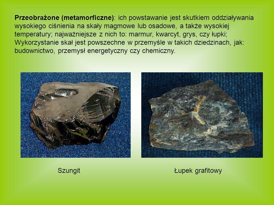 Przeobrażone (metamorficzne): ich powstawanie jest skutkiem oddziaływania wysokiego ciśnienia na skały magmowe lub osadowe, a także wysokiej temperatu