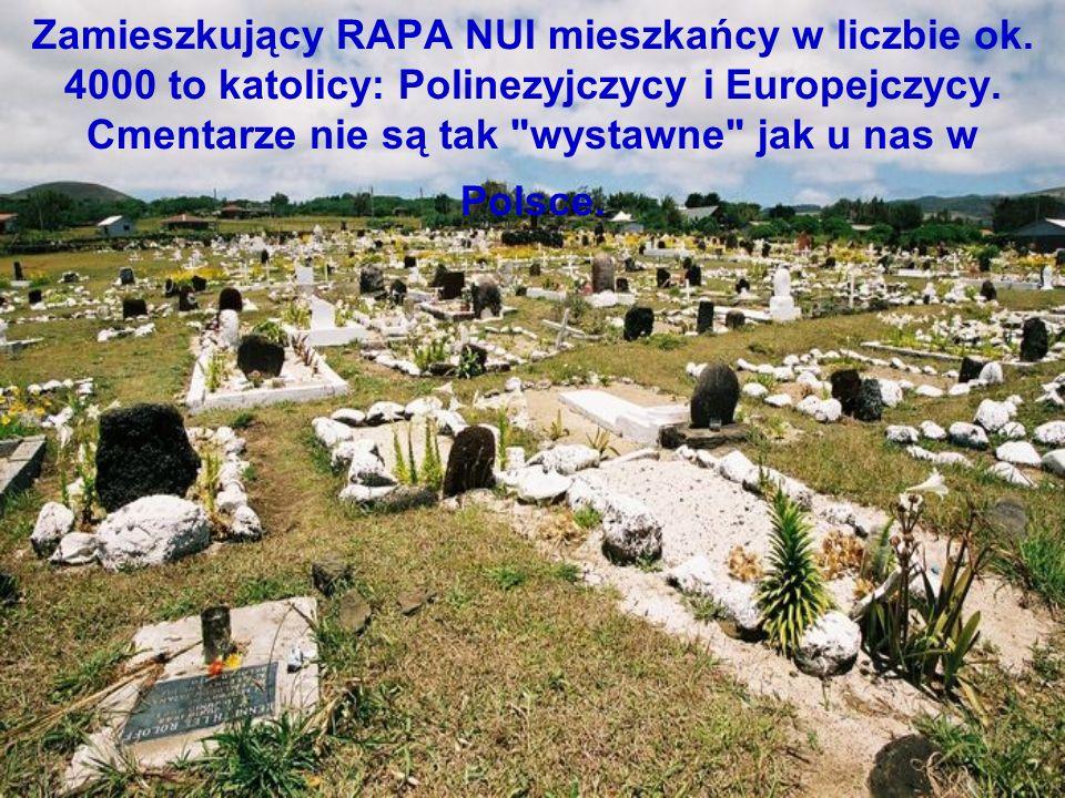 Zamieszkujący RAPA NUI mieszkańcy w liczbie ok. 4000 to katolicy: Polinezyjczycy i Europejczycy. Cmentarze nie są tak