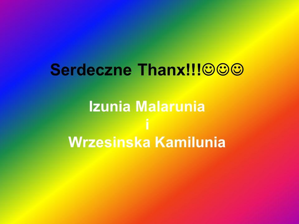 Serdeczne Thanx!!! Izunia Malarunia i Wrzesinska Kamilunia