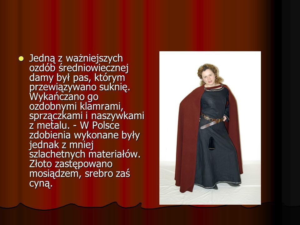 Jedną z ważniejszych ozdób średniowiecznej damy był pas, którym przewiązywano suknię. Wykańczano go ozdobnymi klamrami, sprzączkami i naszywkami z met
