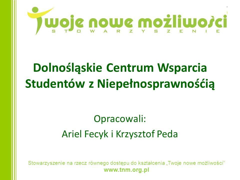 Stowarzyszenie na rzecz równego dostępu do kształcenia Twoje nowe możliwości www.tnm.org.pl Dolnośląskie Centrum Wsparcia Studentów z Niepełnosprawnoś