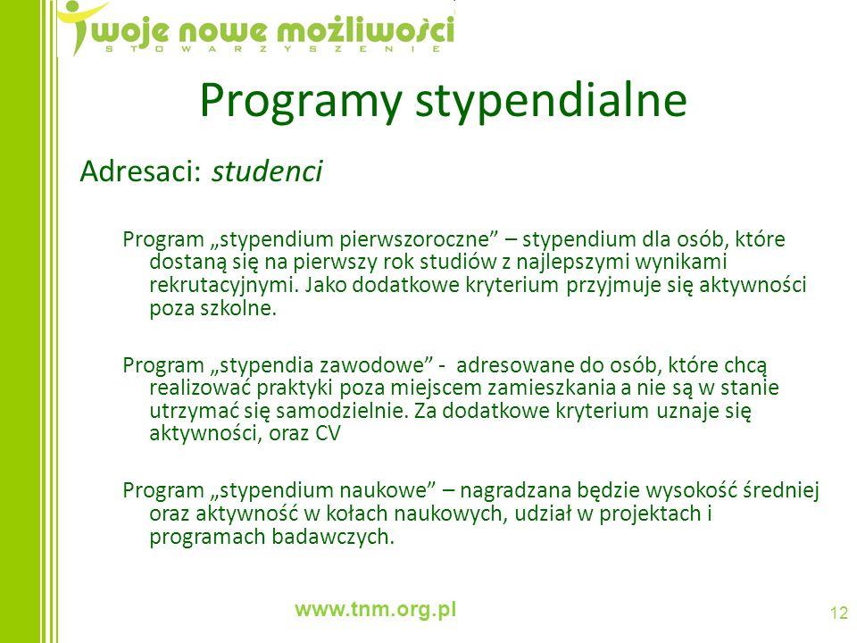 www.tnm.org.pl 12 Programy stypendialne Adresaci: studenci Program stypendium pierwszoroczne – stypendium dla osób, które dostaną się na pierwszy rok