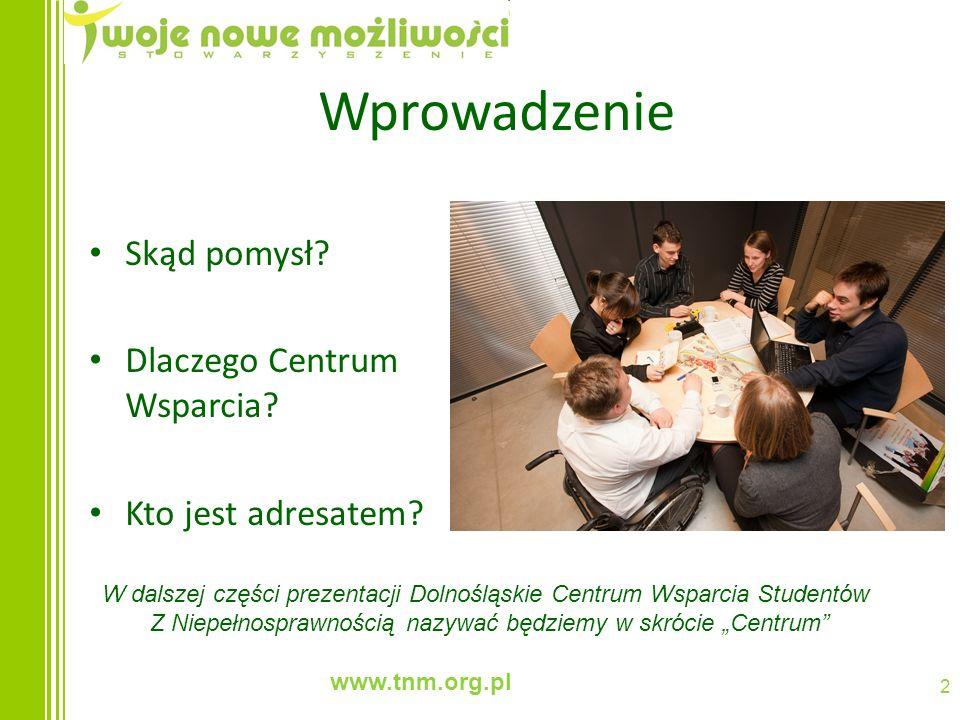 www.tnm.org.pl 2 Wprowadzenie Skąd pomysł? Dlaczego Centrum Wsparcia? Kto jest adresatem? W dalszej części prezentacji Dolnośląskie Centrum Wsparcia S