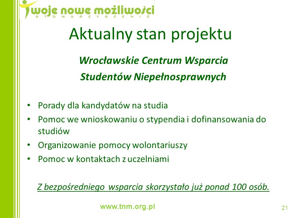 www.tnm.org.pl 21 Aktualny stan projektu Wrocławskie Centrum Wsparcia Studentów Niepełnosprawnych Porady dla kandydatów na studia Pomoc we wnioskowani