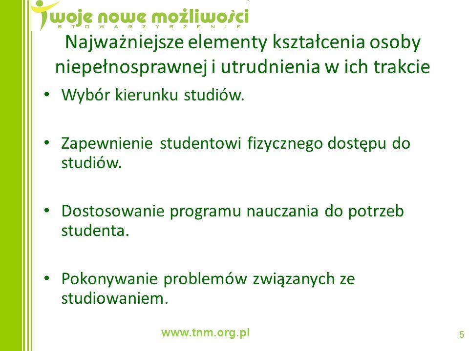 www.tnm.org.pl 5 Najważniejsze elementy kształcenia osoby niepełnosprawnej i utrudnienia w ich trakcie Wybór kierunku studiów. Zapewnienie studentowi