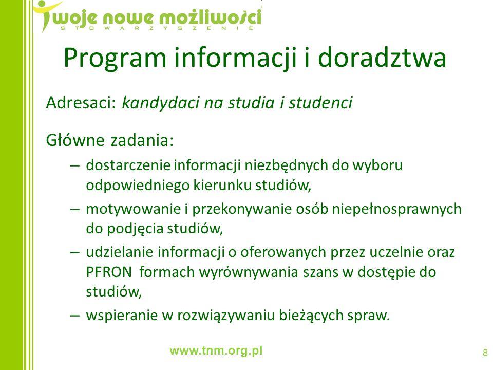 www.tnm.org.pl 8 Program informacji i doradztwa Adresaci: kandydaci na studia i studenci Główne zadania: – dostarczenie informacji niezbędnych do wybo