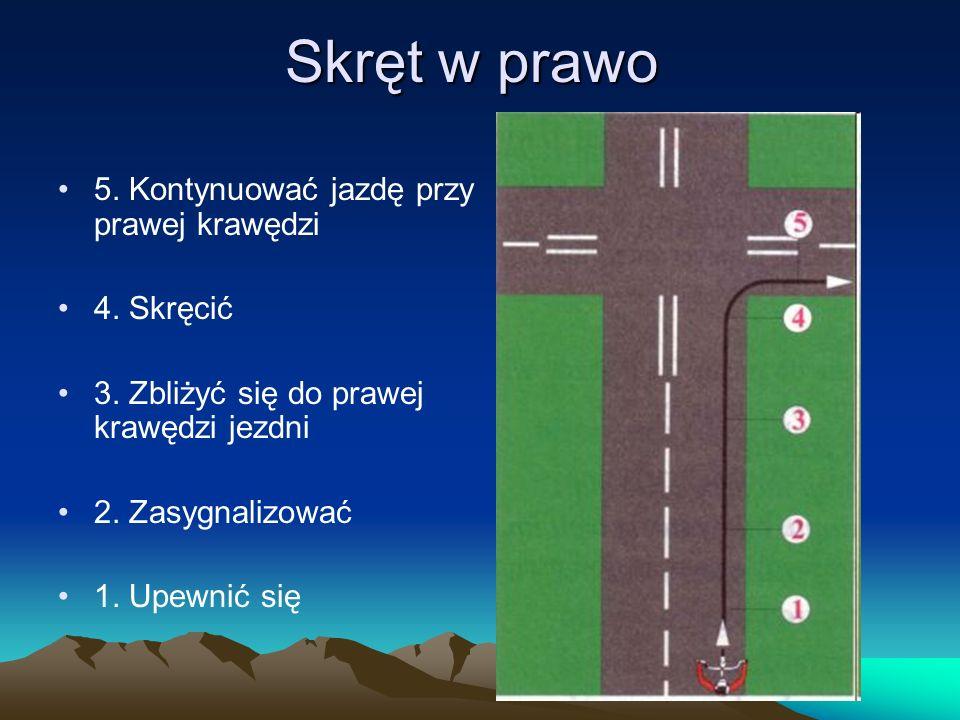 Skręt w prawo 5. Kontynuować jazdę przy prawej krawędzi 4. Skręcić 3. Zbliżyć się do prawej krawędzi jezdni 2. Zasygnalizować 1. Upewnić się