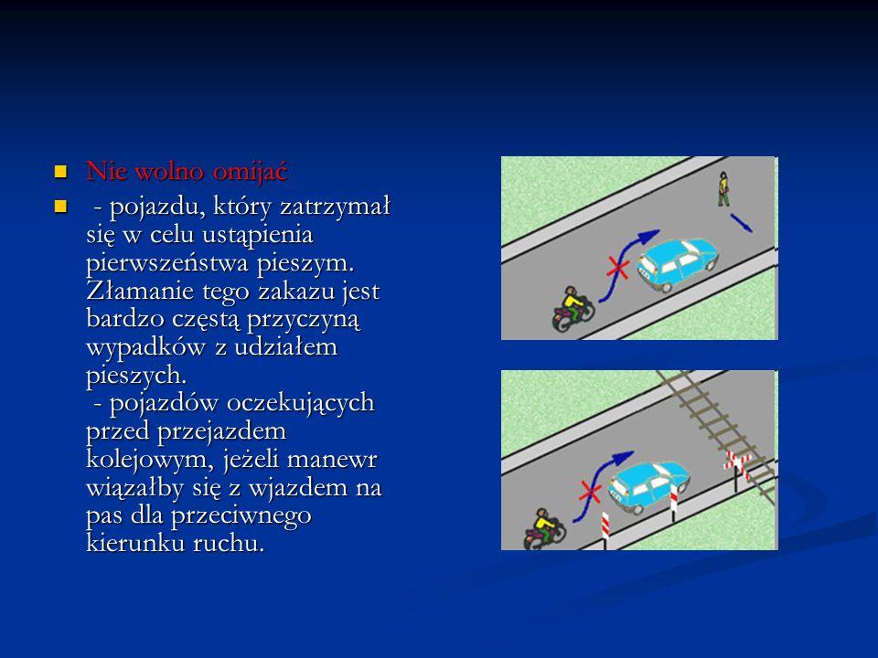 Nie wolno omijać - pojazdu, który zatrzymał się w celu ustąpienia pierwszeństwa pieszym. Złamanie tego zakazu jest bardzo częstą przyczyną wypadków z
