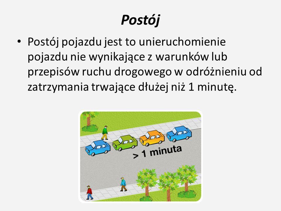 Postój Postój pojazdu jest to unieruchomienie pojazdu nie wynikające z warunków lub przepisów ruchu drogowego w odróżnieniu od zatrzymania trwające dł