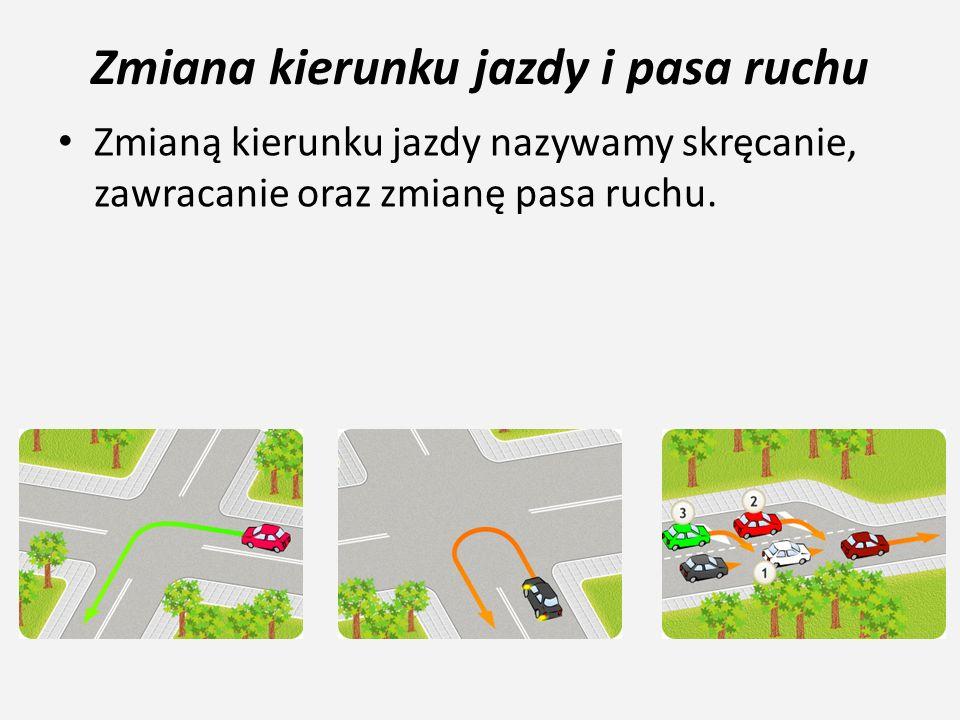 Zmiana kierunku jazdy i pasa ruchu Zmianą kierunku jazdy nazywamy skręcanie, zawracanie oraz zmianę pasa ruchu.