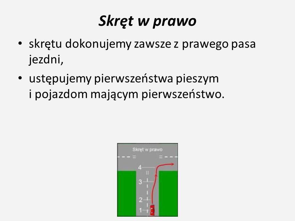Skręt w prawo skrętu dokonujemy zawsze z prawego pasa jezdni, ustępujemy pierwszeństwa pieszym i pojazdom mającym pierwszeństwo.