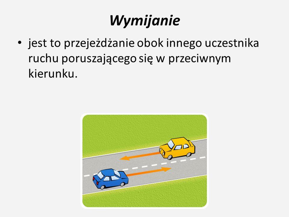 Wymijanie Przy wykonywaniu takiego manewru powinniśmy zachować bezpieczny odstęp od wymijanego pojazdu, a w razie potrzeby zjechać jak najbliżej prawej strony jezdni i ewentualnie zmniejszyć prędkość, zależnie od wielkości obiektu, który wymijamy i szerokości drogi.