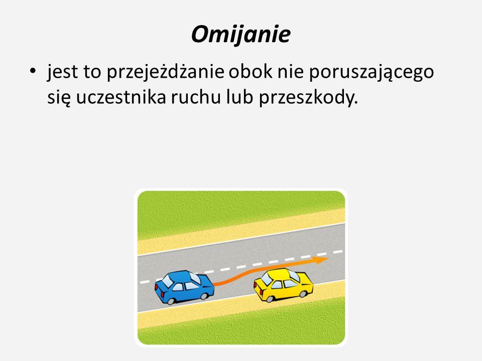 Omijanie Przy omijaniu pojazdu lub przeszkody musimy przede wszystkim zachować bezpieczny odstęp boczny, zmniejszyć prędkość, a przed rozpoczęciem manewru przepuścić pojazdy nadjeżdżające z przeciwka, jeżeli zmieniamy pas ruchu, upewnić się i zasygnalizować.