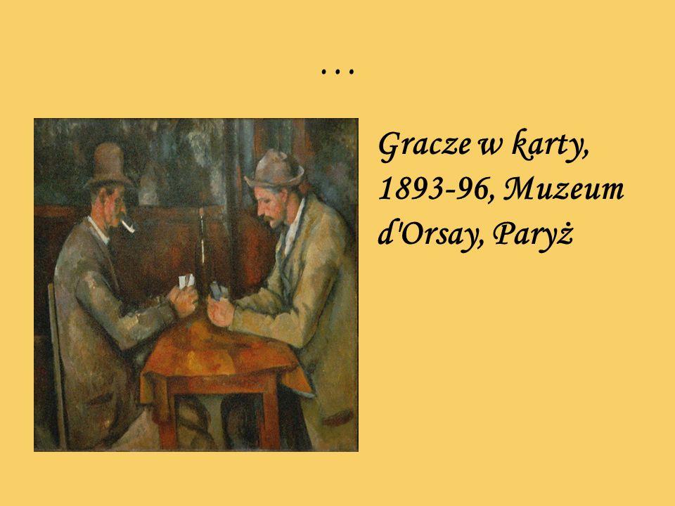 … Gracze w karty, 1893-96, Muzeum d'Orsay, Paryż