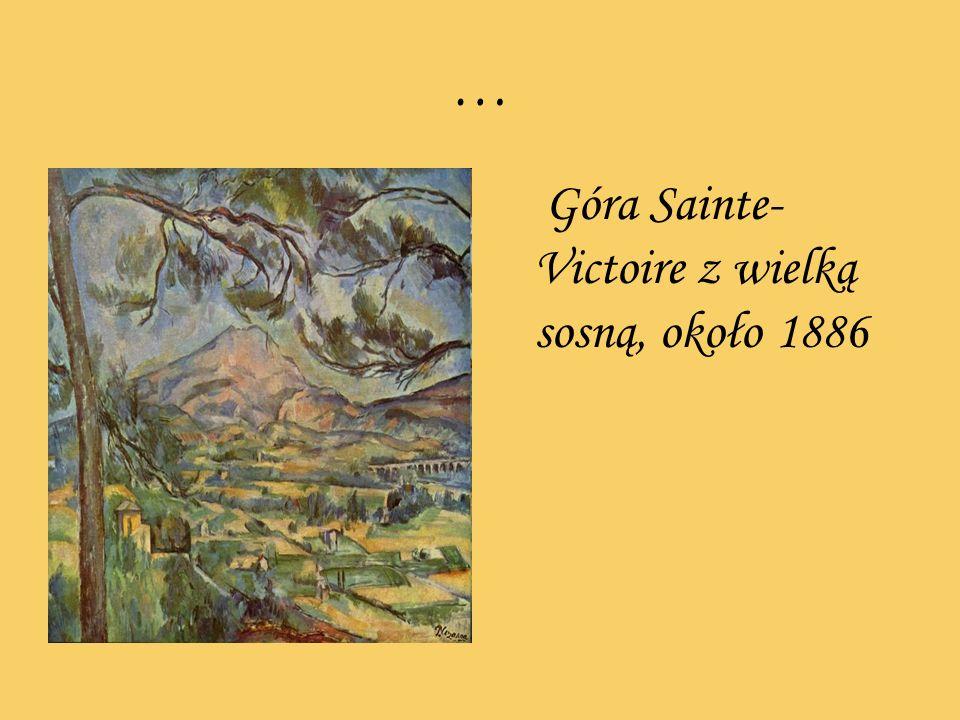 … Góra Sainte- Victoire z wielką sosną, około 1886