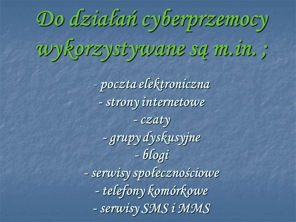 Do działań cyberprzemocy wykorzystywane są m.in. ; - poczta elektroniczna - strony internetowe - czaty - grupy dyskusyjne - blogi - serwisy społecznoś