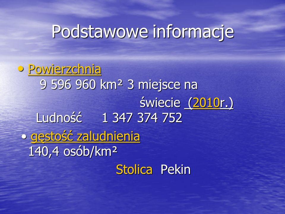 Podstawowe informacje Powierzchnia 9 596 960 km² 3 miejsce na Powierzchnia 9 596 960 km² 3 miejsce na Powierzchnia świecie (2010r.) Ludność 1 347 374 752 świecie (2010r.) Ludność 1 347 374 7522010 gęstość zaludnienia 140,4 osób/km² gęstość zaludnienia 140,4 osób/km²gęstość zaludnienia Stolica Pekin Stolica Pekin