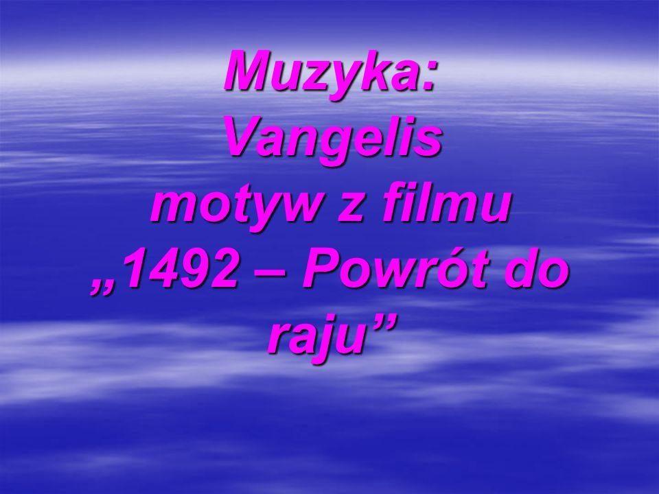 Muzyka: Vangelis motyw z filmu 1492 – Powrót do raju