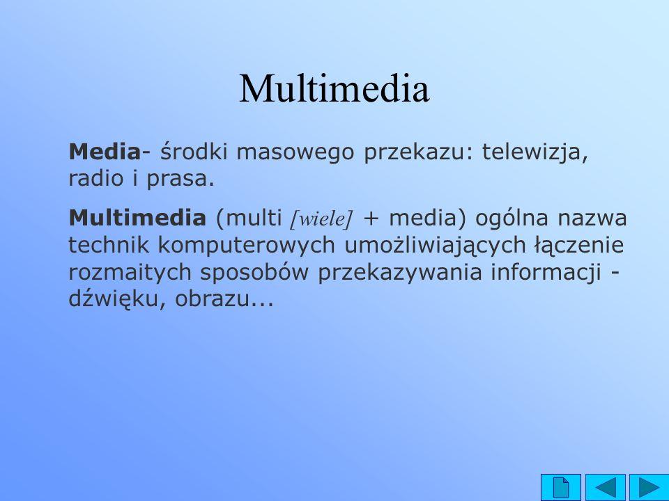 Media- środki masowego przekazu: telewizja, radio i prasa. Multimedia (multi [wiele] + media) ogólna nazwa technik komputerowych umożliwiających łącze