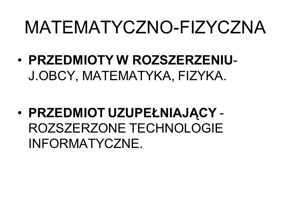 MATEMATYCZNO-FIZYCZNA PRZEDMIOTY W ROZSZERZENIU- J.OBCY, MATEMATYKA, FIZYKA.