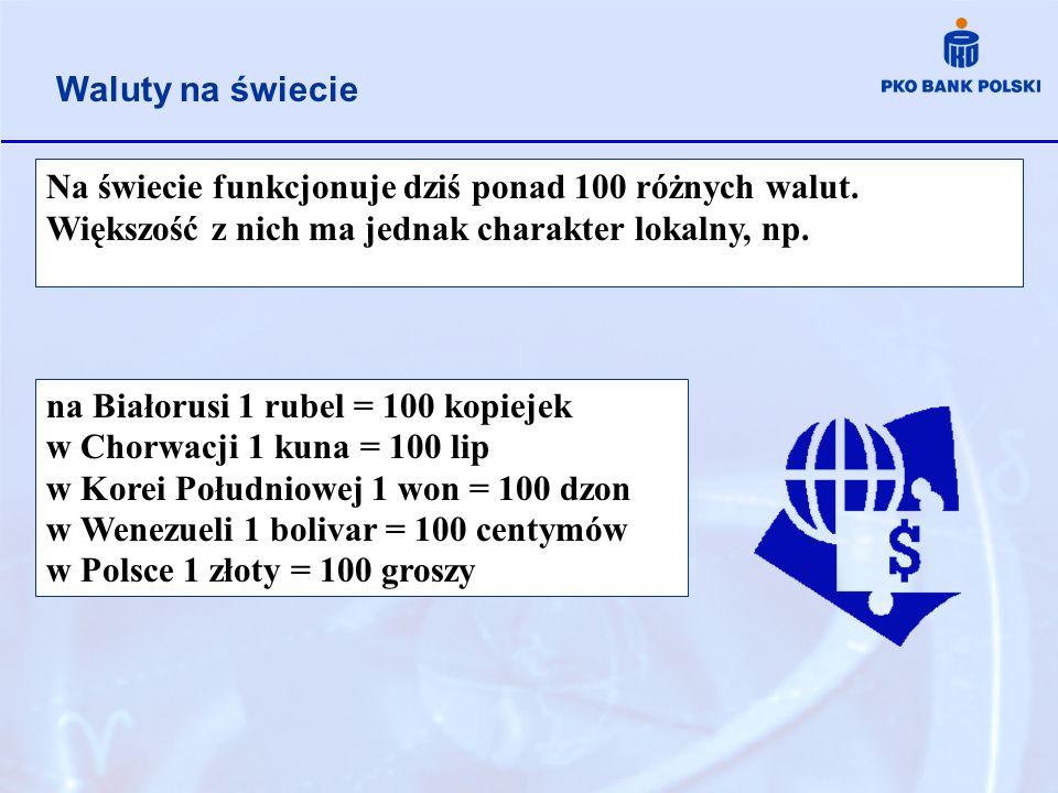 Na świecie funkcjonuje dziś ponad 100 różnych walut. Większość z nich ma jednak charakter lokalny, np. na Białorusi 1 rubel = 100 kopiejek w Chorwacji