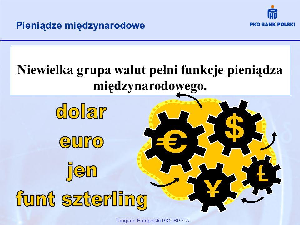 Program Europejski PKO BP S.A. Niewielka grupa walut pełni funkcje pieniądza międzynarodowego. Pieniądze międzynarodowe