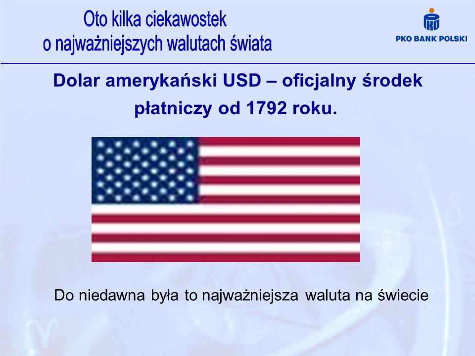 Dolar amerykański USD – oficjalny środek płatniczy od 1792 roku. Do niedawna była to najważniejsza waluta na świecie