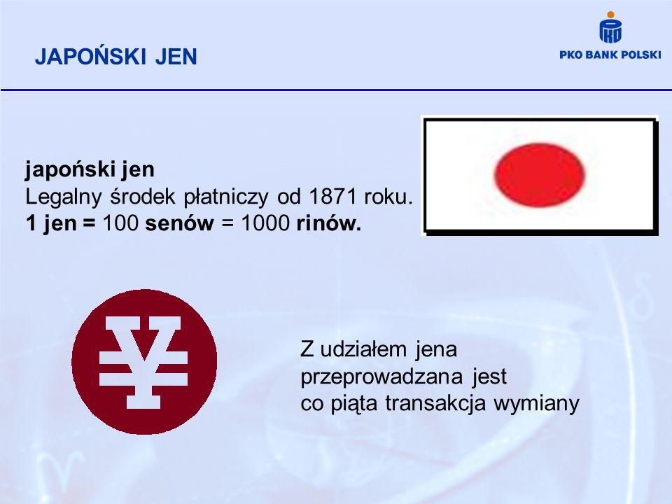 JAPOŃSKI JEN japoński jen Legalny środek płatniczy od 1871 roku. 1 jen = 100 senów = 1000 rinów. Z udziałem jena przeprowadzana jest co piąta transakc