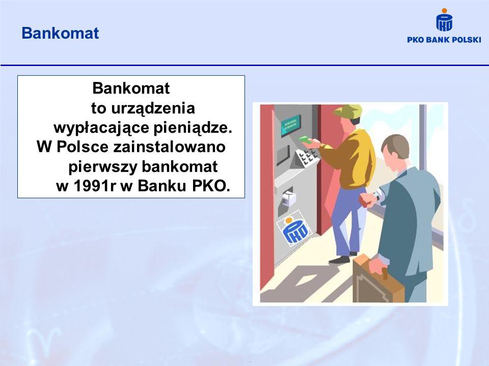 . Bankomat to urządzenia wypłacające pieniądze. W Polsce zainstalowano pierwszy bankomat w 1991r w Banku PKO. Bankomat