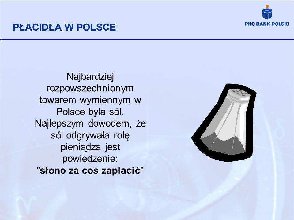 PŁACIDŁA W POLSCE Najbardziej rozpowszechnionym towarem wymiennym w Polsce była sól. Najlepszym dowodem, że sól odgrywała rolę pieniądza jest powiedze