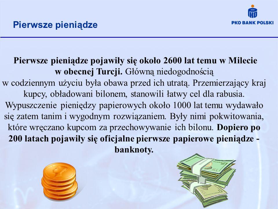 Pierwsze pieniądze pojawiły się około 2600 lat temu w Milecie w obecnej Turcji. Główną niedogodnością w codziennym użyciu była obawa przed ich utratą.
