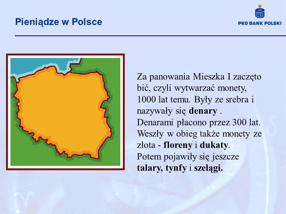 . Pieniądze w Polsce Za panowania Mieszka I zaczęto bić, czyli wytwarzać monety, 1000 lat temu. Były ze srebra i nazywały się denary. Denarami płacono