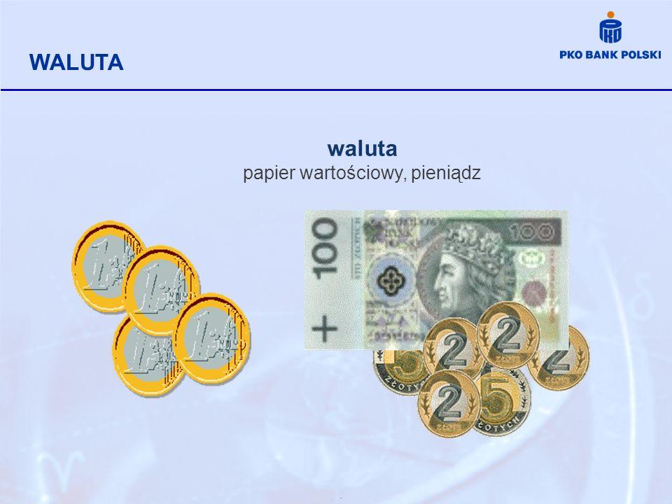 . WALUTA waluta papier wartościowy, pieniądz