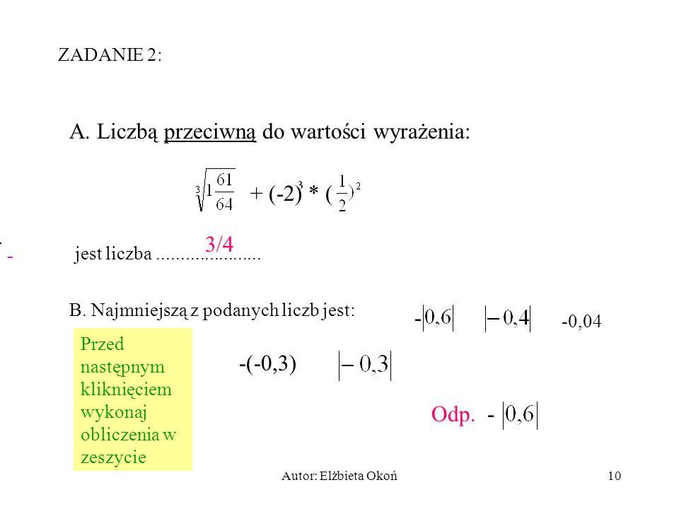 Autor: Elżbieta Okoń9 A. Wartość wyrażenia jest równa: 2 B. Połącz w pary te równania, które mają te same rozwiązania: 1. | x | = 5 2. | 5 - 8 | = | z