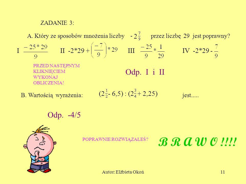 Autor: Elżbieta Okoń10 ZADANIE 2: A. Liczbą przeciwną do wartości wyrażenia: - + (-2) * ( jest liczba...................... B. Najmniejszą z podanych