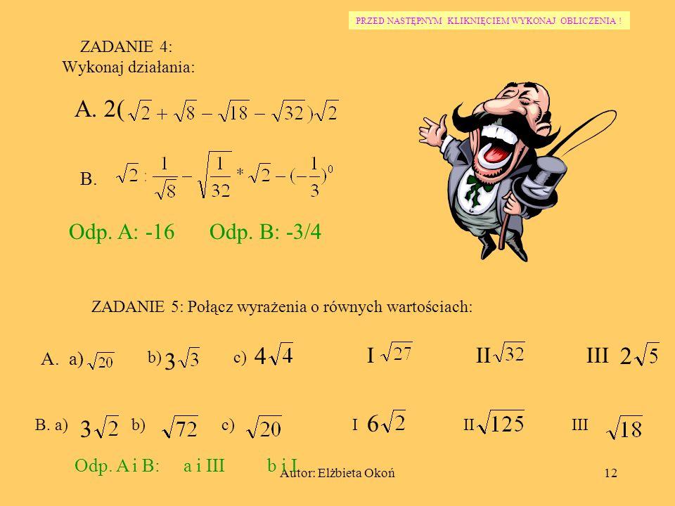Autor: Elżbieta Okoń11 ZADANIE 3: A. Który ze sposobów mnożenia liczby - przez liczbę 29 jest poprawny? 2 I II III IV-2*29 + -2*29 - B. Wartością wyra